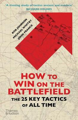 How to Win on the Battlefield: The 25 Key Tactics of All Tim...