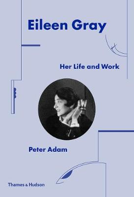 Eileen Gray: Her Life and Work