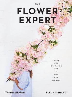 Flower Expert, The: Ideas and inspiration for a life with fl...