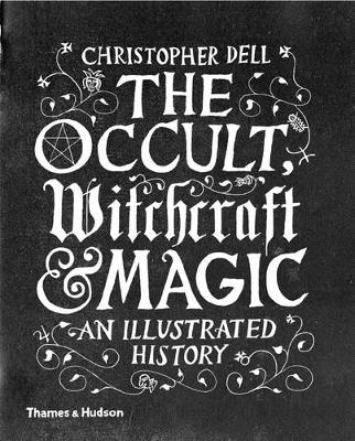 Occult, Witchcraft & Magic, The: An Illustrated History