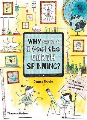 Why Can't I Feel the Earth Spinning?: And other vital ...