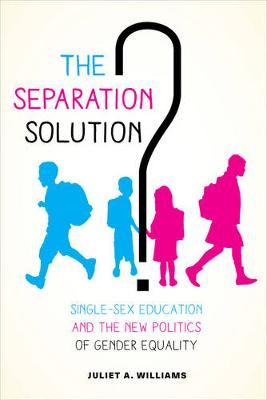 Separation Solution?, The: Single-Sex Education and the New Politics of Gender Equality