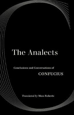Analects, The: Conclusions and Conversations of Confucius