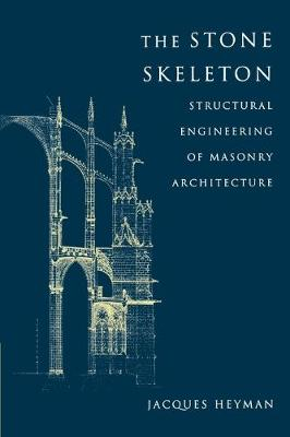 Stone Skeleton, The: Structural Engineering of Masonry Architecture