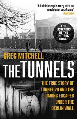 Tunnels, The: The True Story of Tunnel 29 and the Daring Escapes Under the Berlin Wall
