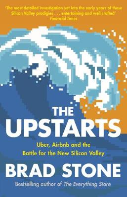 Upstarts, The: Uber, Airbnb and the Battle for the New Silic...
