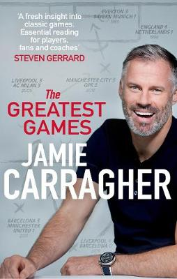 Greatest Games, The: The ultimate book for football fans inspired by the #1 podcast