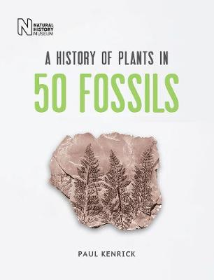 History of Plants in 50 Fossils, A
