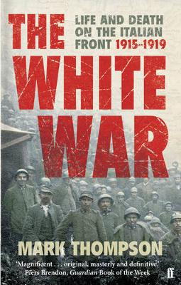 White War, The: Life and Death on the Italian Front, 1915-19...