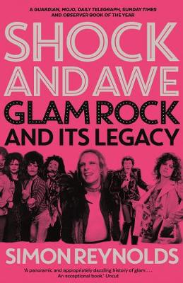 Shock and Awe: Glam Rock and Its Legacy, from the Seventies ...