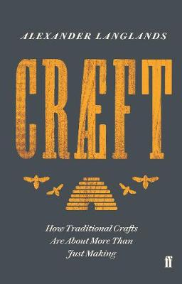 Craeft: How Traditional Crafts Are about More than Just Maki...