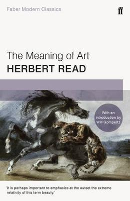 Meaning of Art, The: Faber Modern Classics