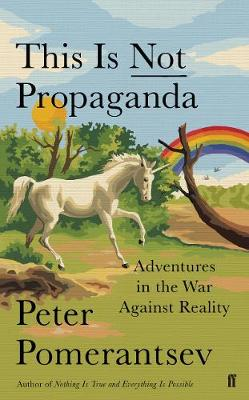 This Is Not Propaganda: Adventures in the War Against Realit...