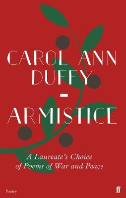 Armistice: A Laureate's Choice of Poems of War and Pea...