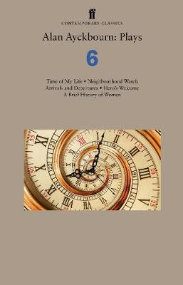 Alan Ayckbourn: Plays 6: Time of My Life; Neighbourhood Watc...