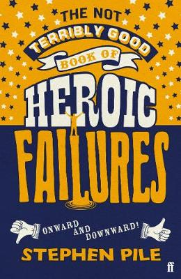 Not Terribly Good Book of Heroic Failures, The: An intrepid selection from the original volumes