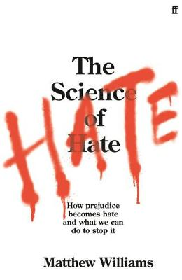 Science of Hate, The: How prejudice becomes hate and what we can do to stop it