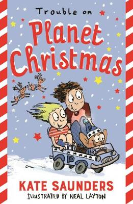 Trouble on Planet Christmas by Kate Saunders, Neal Layton