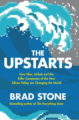 Upstarts, The: How Uber, Airbnb and the Killer Companies of ...