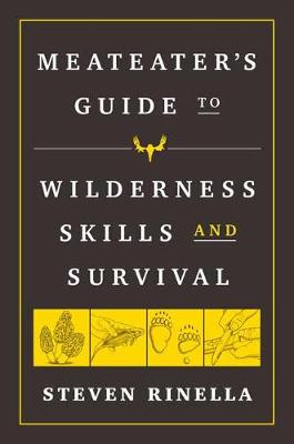 MeatEater Guide to Wilderness Skills and Survival, The: Esse...