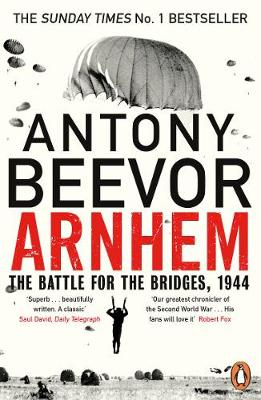 Arnhem: The Battle for the Bridges, 1944: The Sunday Times N...