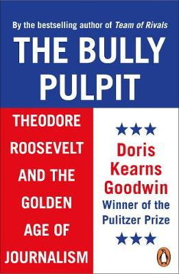 Bully Pulpit, The: Theodore Roosevelt and the Golden Age of ...
