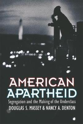 American Apartheid: Segregation and the Making of the Underc...