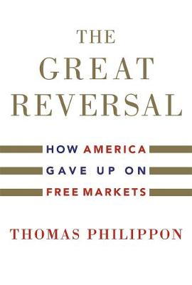 Great Reversal, The: How America Gave Up on Free Markets