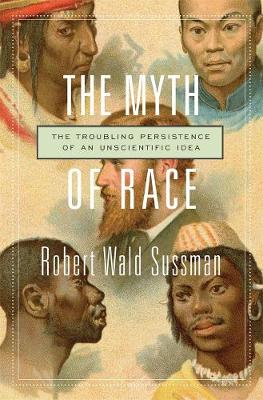 Myth of Race, The: The Troubling Persistence of an Unscientific Idea