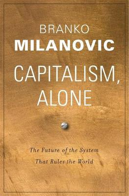 Capitalism, Alone: The Future of the System That Rules the W...