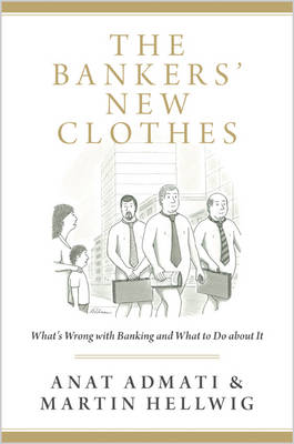 Bankers' New Clothes, The: What's Wrong with Banking and What to Do about It – Updated Edition