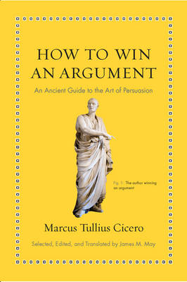 How to Win an Argument: An Ancient Guide to the Art of Persu...