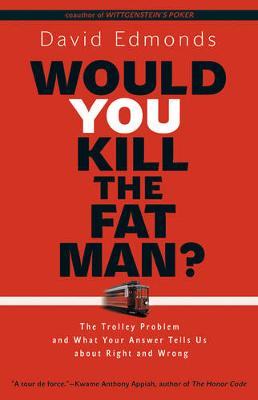 Would You Kill the Fat Man?: The Trolley Problem and What Yo...