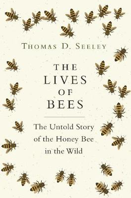 Lives of Bees, The: The Untold Story of the Honey Bee in the Wild