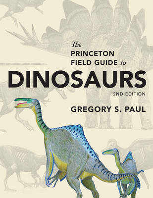 Princeton Field Guide to Dinosaurs, The: Second Edition