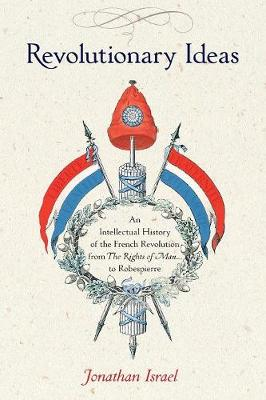 Revolutionary Ideas: An Intellectual History of the French R...