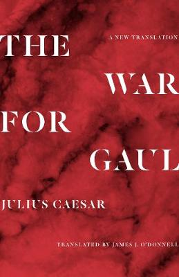 War for Gaul, The: A New Translation