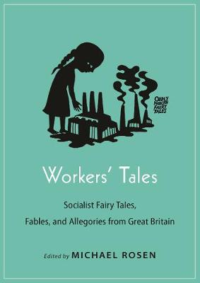 Workers' Tales: Socialist Fairy Tales, Fables, and Allegories from Great Britain