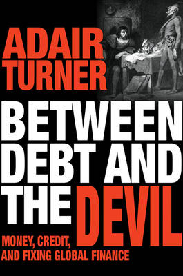 Between Debt and the Devil: Money, Credit, and Fixing Global...