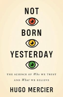 Not Born Yesterday: The Science of Who We Trust and What We Believe