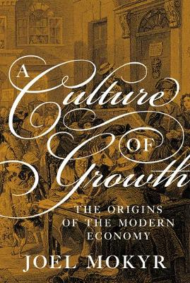 Culture of Growth, A: The Origins of the Modern Economy