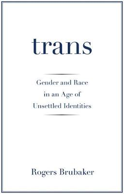 Trans: Gender and Race in an Age of Unsettled Identities
