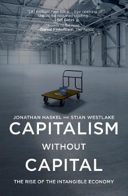 Capitalism without Capital: The Rise of the Intangible Econo...