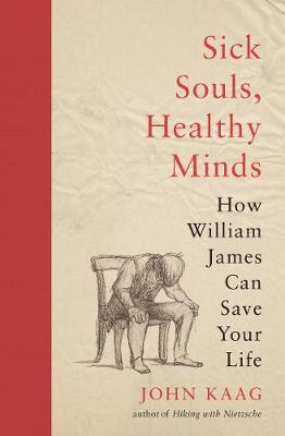Sick Souls, Healthy Minds: How William James Can Save Your L...