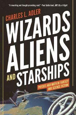 Wizards, Aliens, and Starships: Physics and Math in Fantasy ...