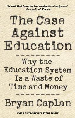 Case against Education, The: Why the Education System Is a Waste of Time and Money