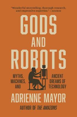 Gods and Robots: Myths, Machines, and Ancient Dreams of Tech...