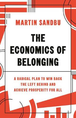 Economics of Belonging, The: A Radical Plan to Win Back the ...