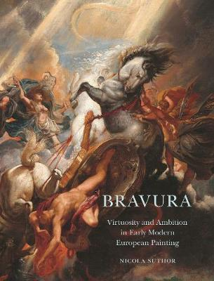 Bravura: Virtuosity and Ambition in Early Modern European Painting