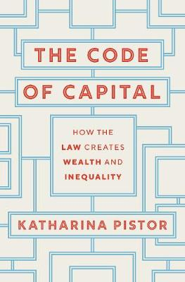 Code of Capital, The: How the Law Creates Wealth and Inequal...